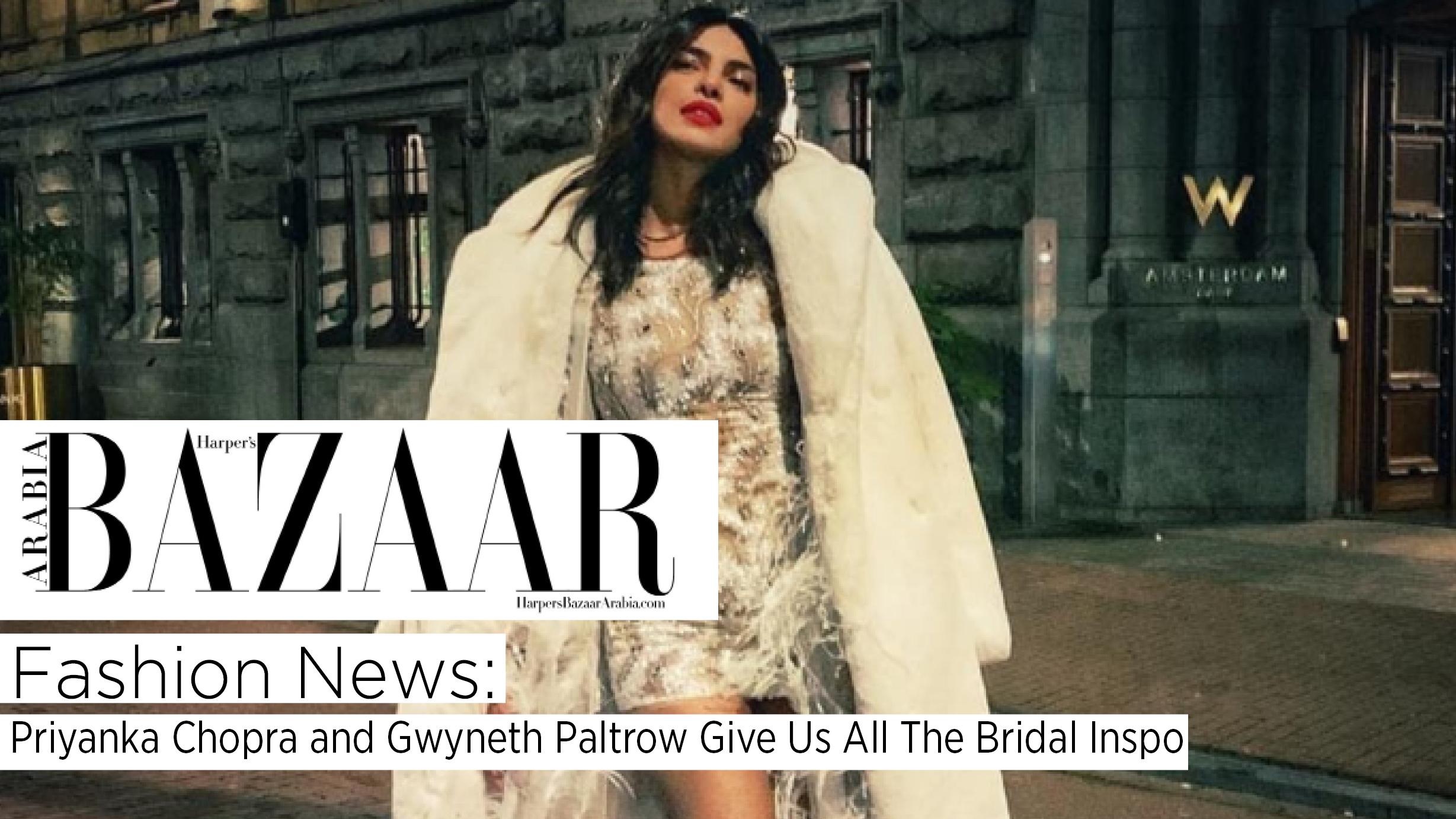 Watch: Fashion News | Priyanka Chopra And Gwyneth Paltrow Give Us All The Bridal Inspo